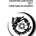 """Intervista a Diego Romeo, autore di """"Racconti delle Lande Percorse – Come nasce un Cavaliere"""""""