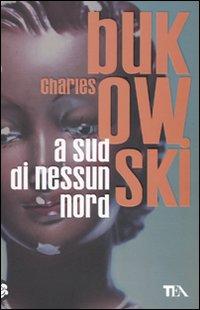 """A sud di nessun nord"" di Charles Bukowski"