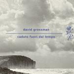 """Sopravvissuti nel tempo. Intorno a """"Caduto fuori dal tempo"""" di David Grossman"""