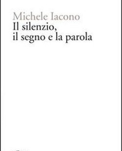 """""""Il Silenzio, Il Segno, La Parola"""" // Intervista a Michele Iacono"""