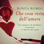 """""""Che cosa resta dell'amore"""" di Rosita Romeo"""