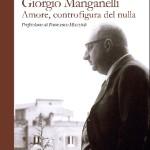 """Giorgio Biferali: """"Giorgio Manganelli. Amore controfigura del nulla"""""""