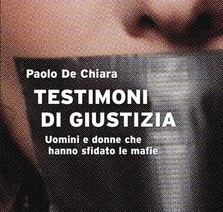 """""""Testimoni di giustizia. Uomini e donne che hanno sfidato le mafie"""" di Paolo De Chiara"""