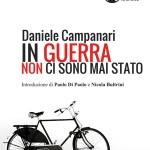 """Una poesia rivoluzione: """"In guerra non ci sono mai stato"""" di Daniele Campanari"""