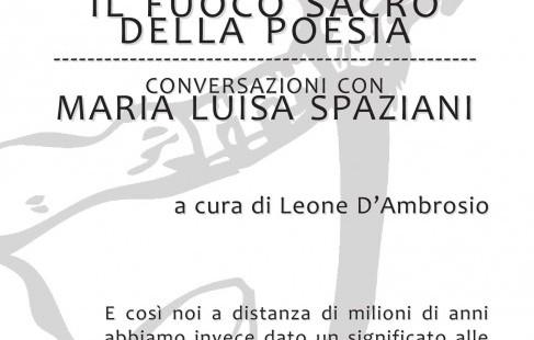 """""""Il fuoco sacro della poesia. Conversazioni con Maria Luisa Spaziani"""": oltre il perimetro delle cose"""