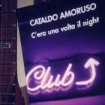 """C'era una volta il Night"" di Cataldo Amoruso"