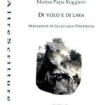"""Una Morgana contemporanea: Marisa Papa Ruggiero e il suo """"Di volo e di lava"""""""